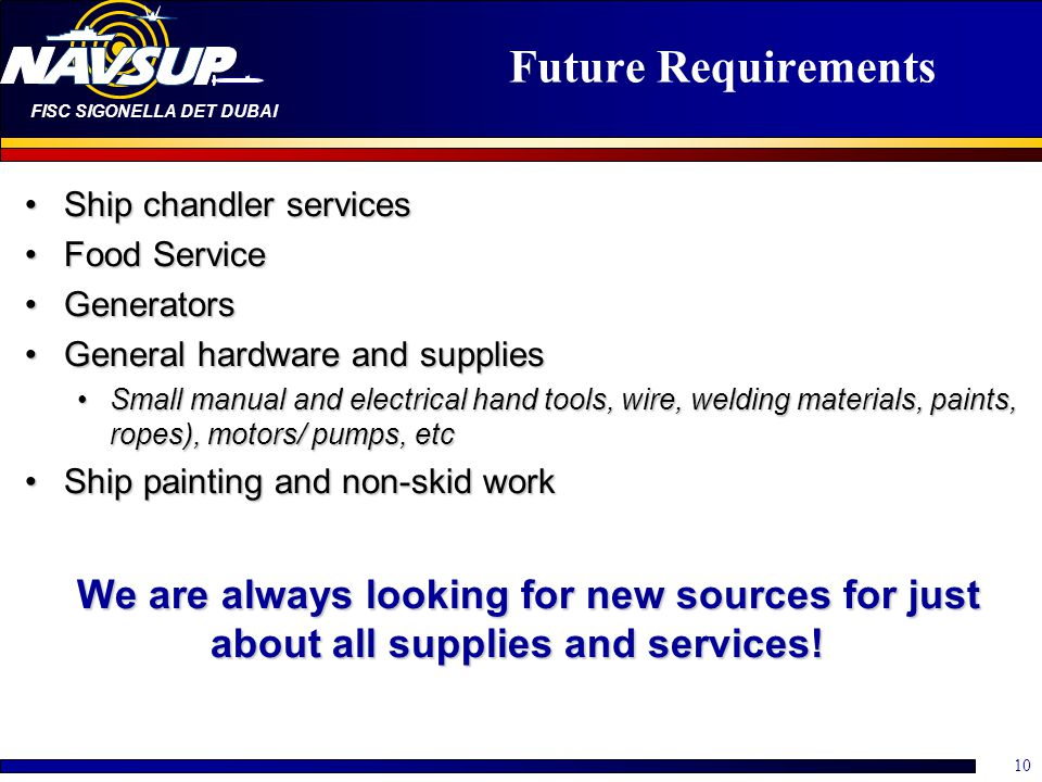 Future Requirements Ship chandler services. Food Service. Generators. General hardware and supplies.