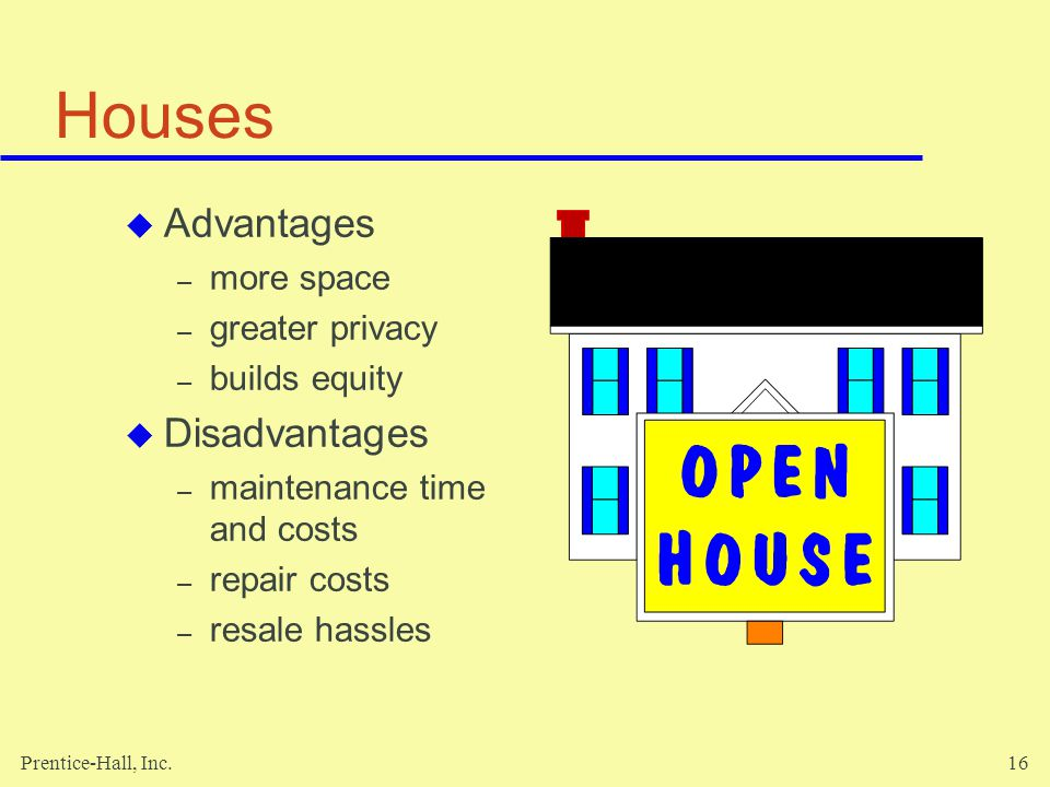 Houses Advantages Disadvantages more space greater privacy