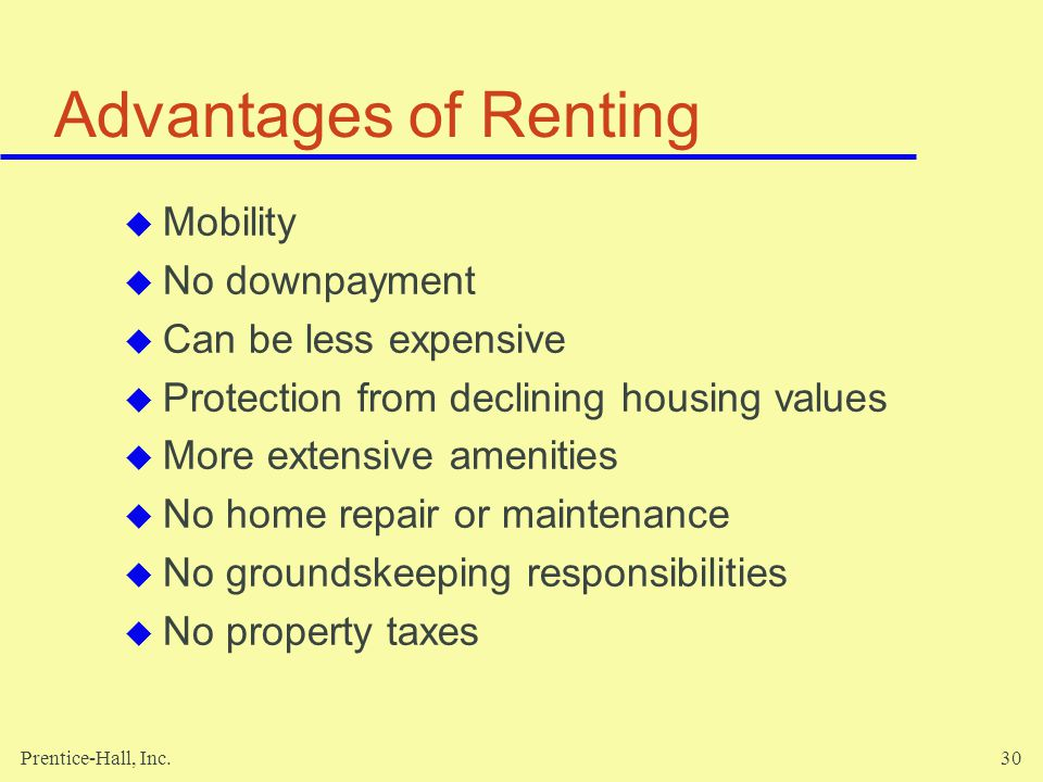 Advantages of Renting Mobility No downpayment Can be less expensive