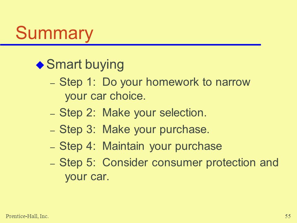 Summary Smart buying. Step 1: Do your homework to narrow your car choice. Step 2: Make your selection.