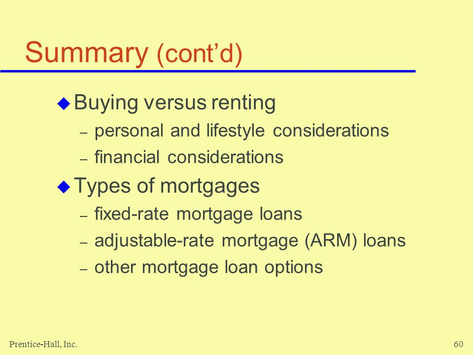 Summary (cont'd) Buying versus renting Types of mortgages