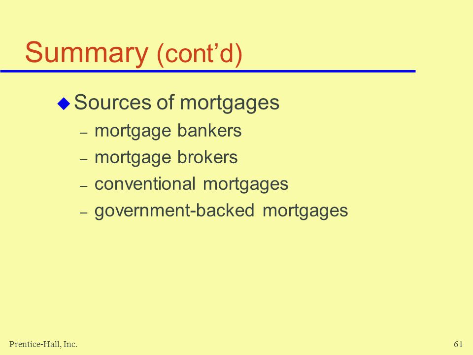 Summary (cont'd) Sources of mortgages mortgage bankers