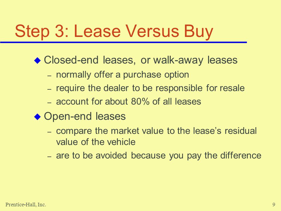 Step 3: Lease Versus Buy Closed-end leases, or walk-away leases