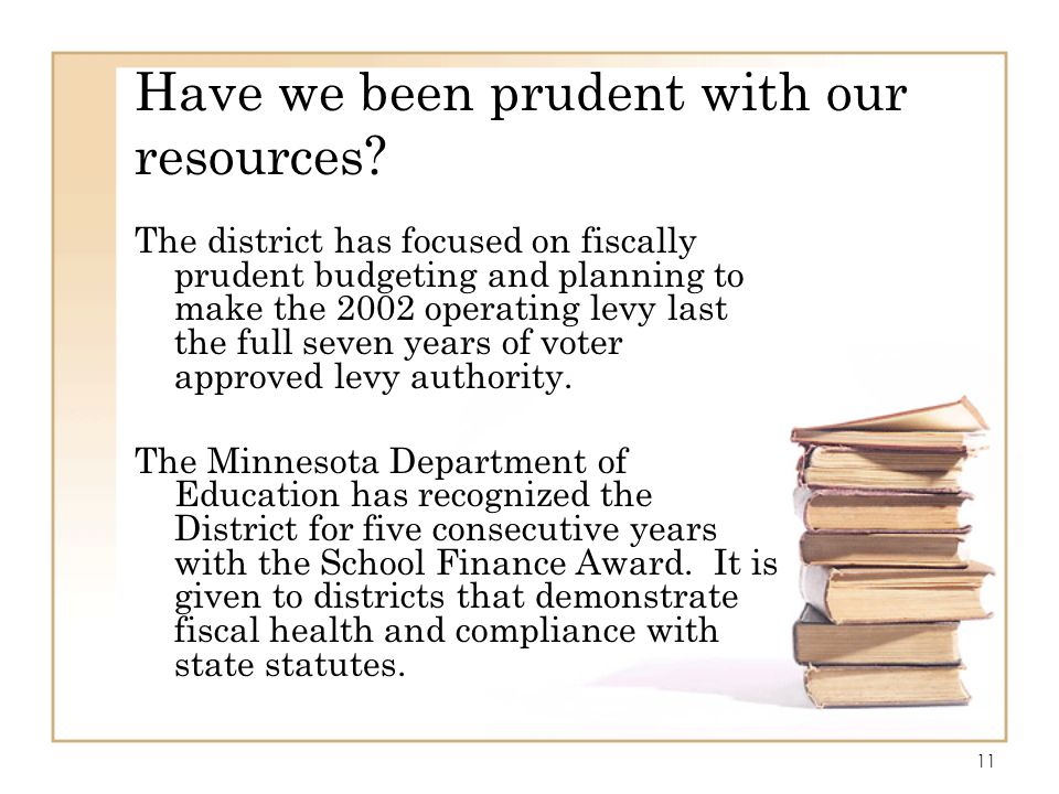 Have we been prudent with our resources