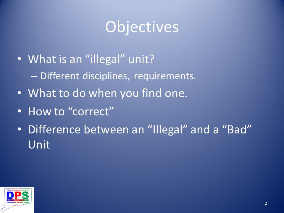 Objectives What is an illegal unit What to do when you find one.