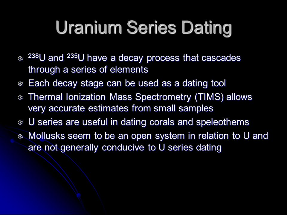 Uranium Series Dating 238U and 235U have a decay process that cascades through a series of elements.
