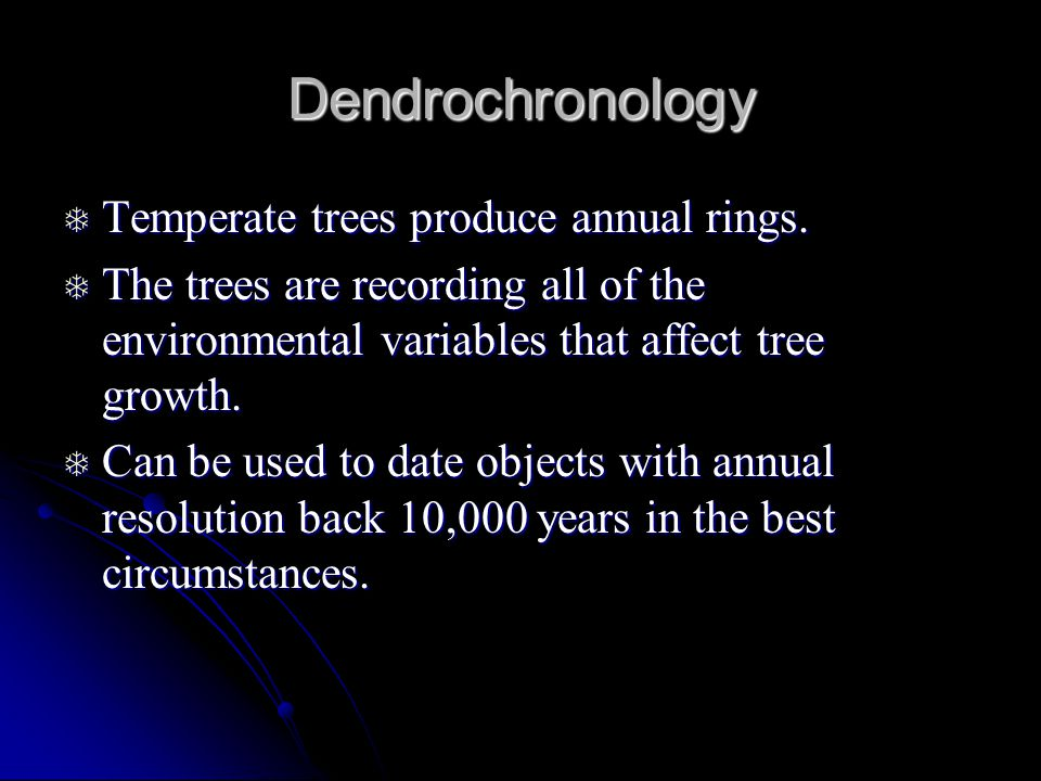 Dendrochronology Temperate trees produce annual rings.