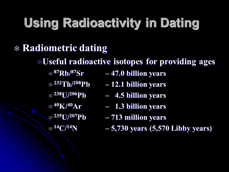 12 3 dating with radioactivity Isotopes and radioactivity tutorial 125 units of the parent radiometric dating techniques focus on the 40 k-40 ar system because ca is a common.