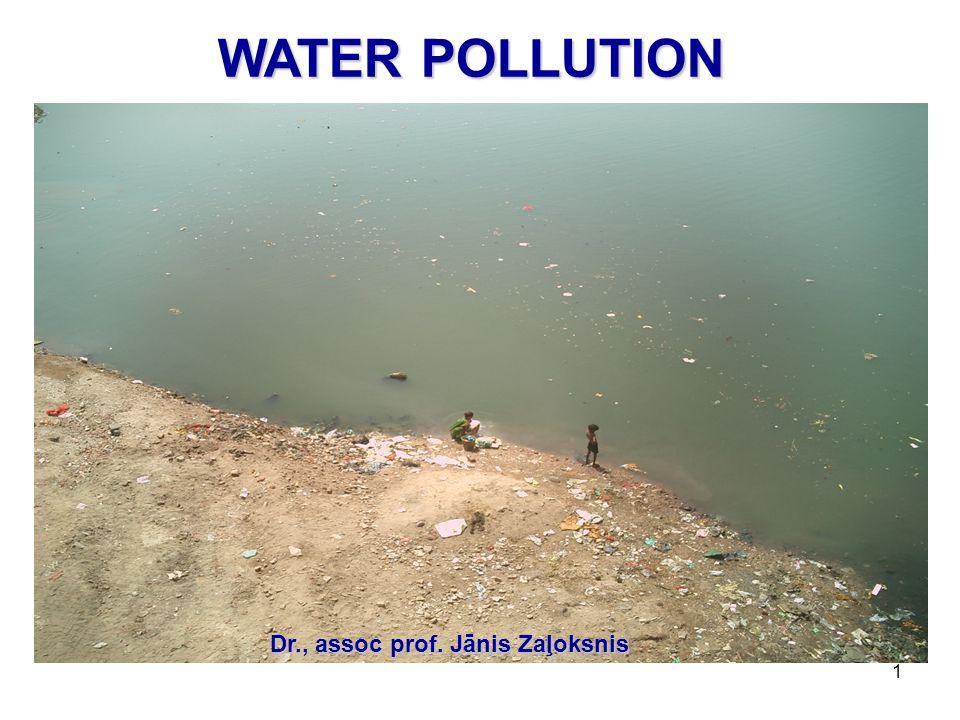 WATER POLLUTION Dr., assoc prof. Jānis Zaļoksnis