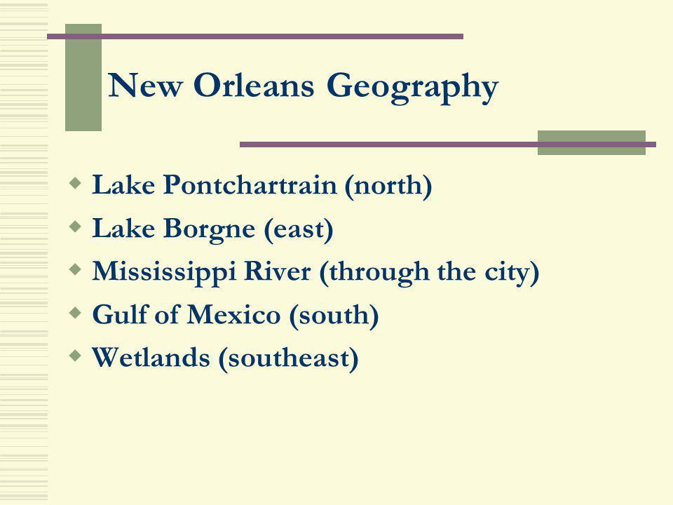 New Orleans Geography Lake Pontchartrain (north) Lake Borgne (east)
