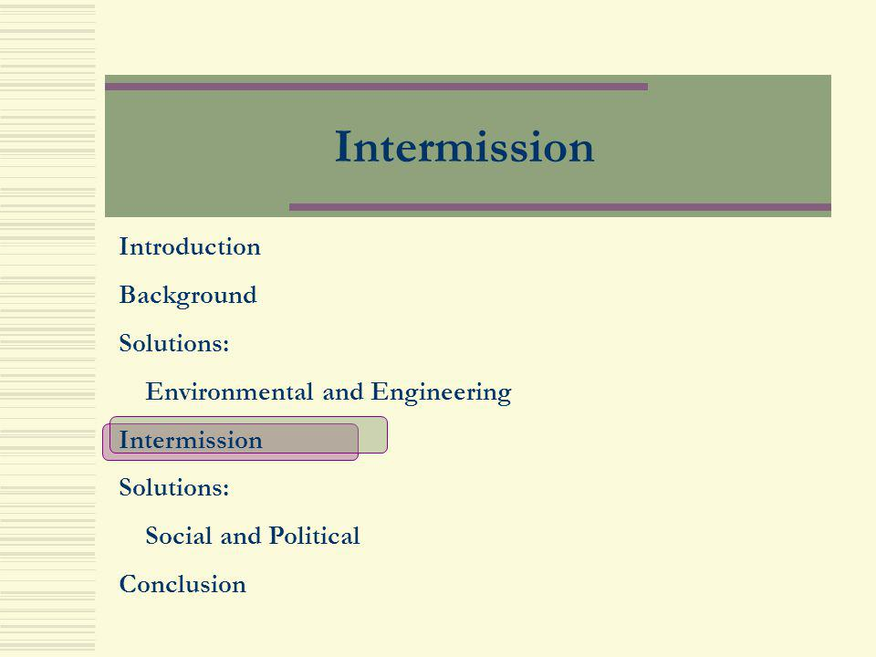 Intermission Introduction Background Solutions: