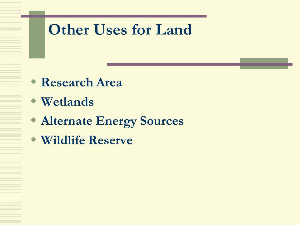 Other Uses for Land Research Area Wetlands Alternate Energy Sources