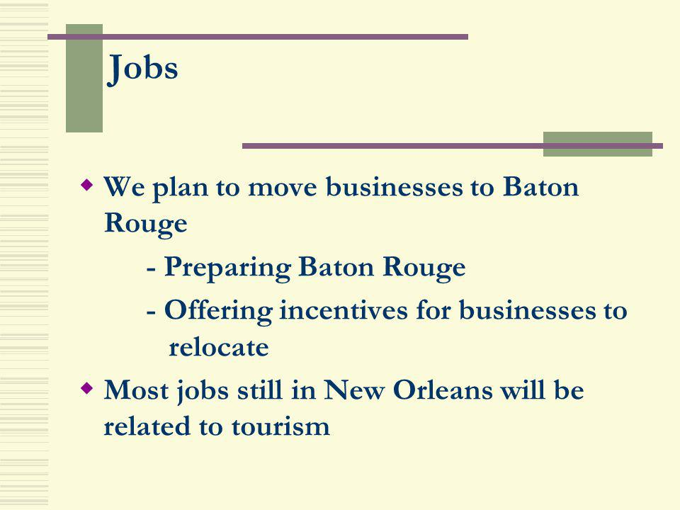Jobs We plan to move businesses to Baton Rouge - Preparing Baton Rouge