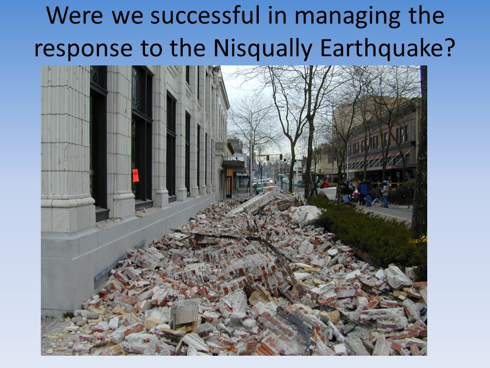 Were we successful in managing the response to the Nisqually Earthquake