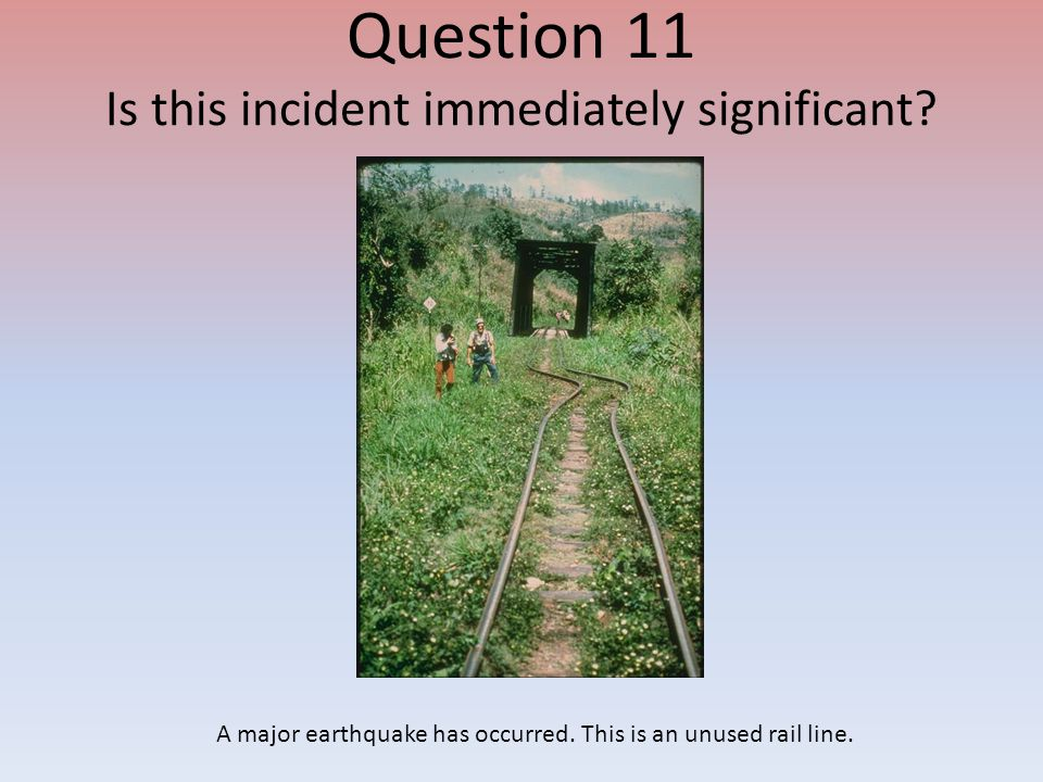 Question 11 Is this incident immediately significant