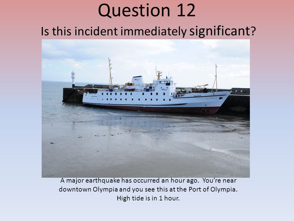 Question 12 Is this incident immediately significant