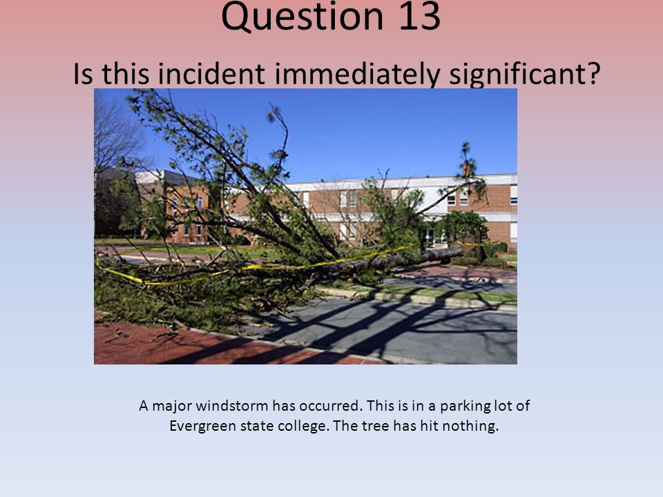 Question 13 Is this incident immediately significant