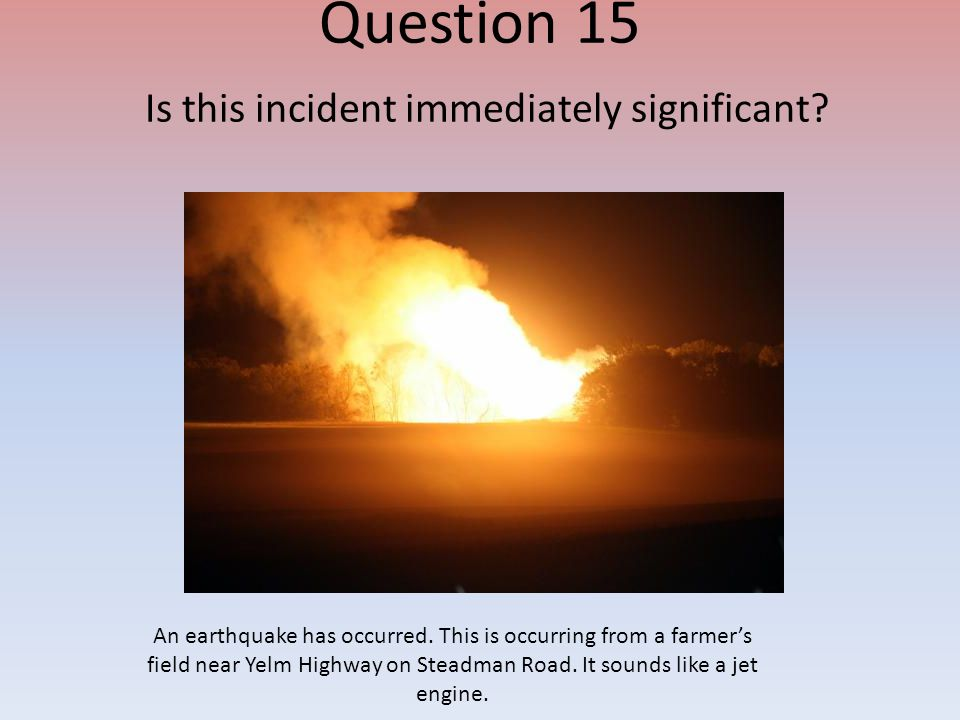 Question 15 Is this incident immediately significant