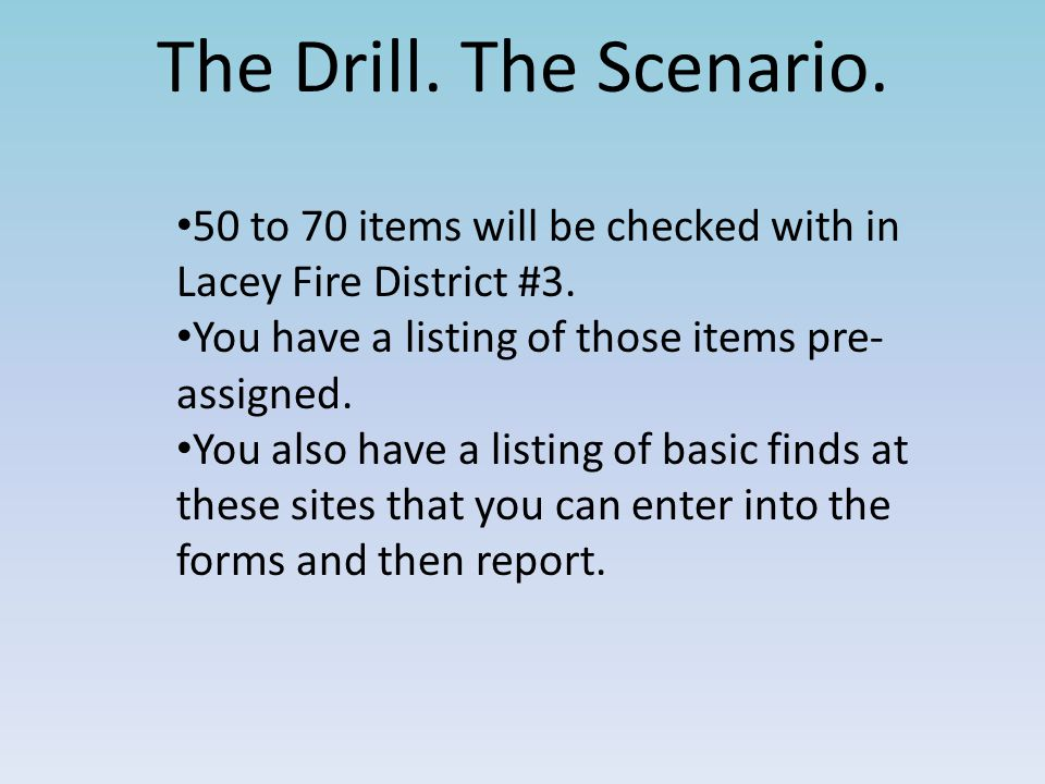 The Drill. The Scenario. 50 to 70 items will be checked with in Lacey Fire District #3. You have a listing of those items pre-assigned.