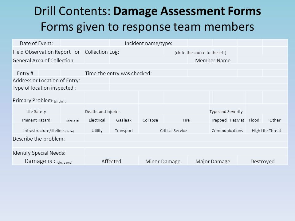 Drill Contents: Damage Assessment Forms Forms given to response team members