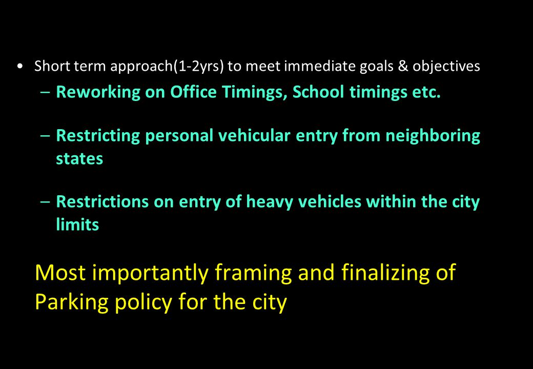 Most importantly framing and finalizing of Parking policy for the city