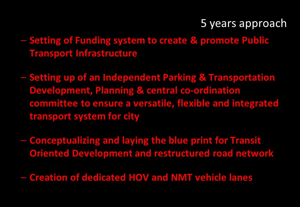 5 years approach Setting of Funding system to create & promote Public Transport Infrastructure.