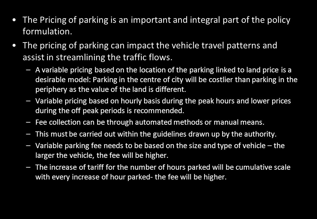 The Pricing of parking is an important and integral part of the policy formulation.