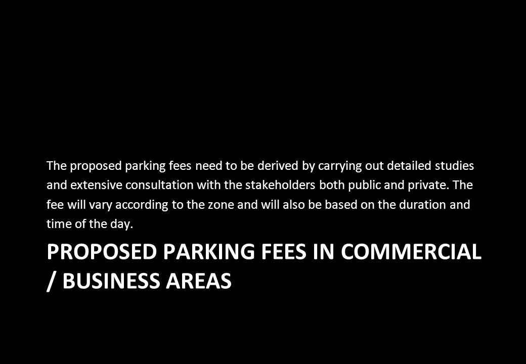 PROPOSED PARKING FEES IN COMMERCIAL / BUSINESS AREAS