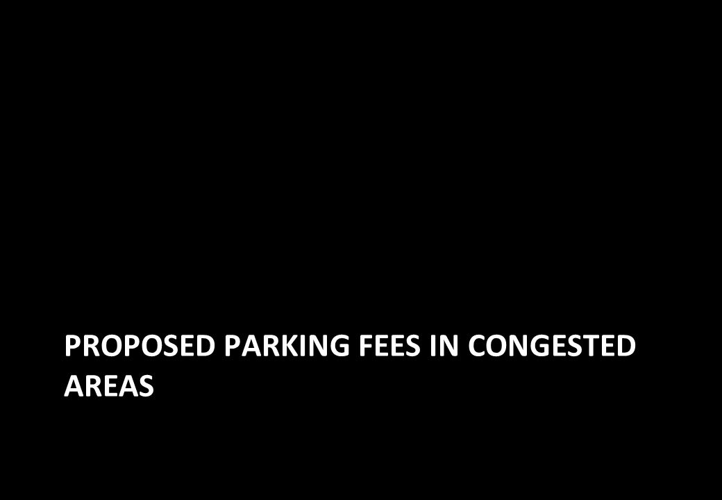 PROPOSED PARKING FEES IN CONGESTED AREAS