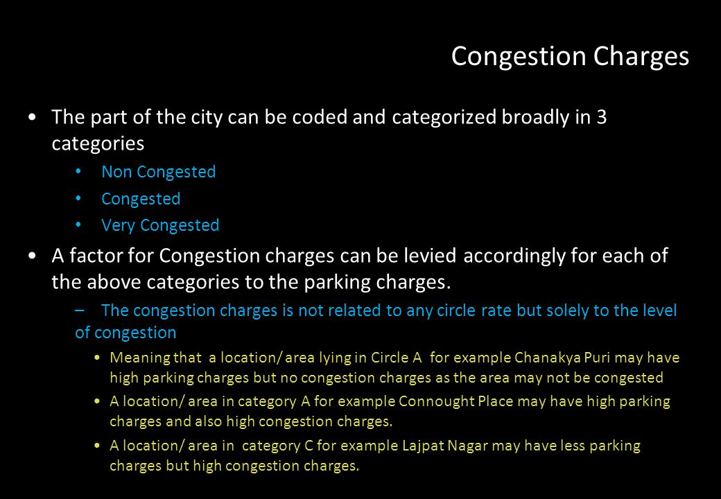 Congestion Charges The part of the city can be coded and categorized broadly in 3 categories. Non Congested.