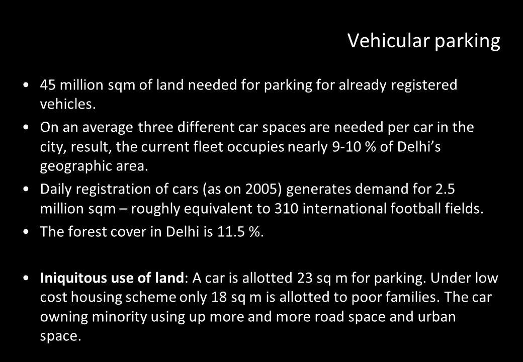 Vehicular parking 45 million sqm of land needed for parking for already registered vehicles.