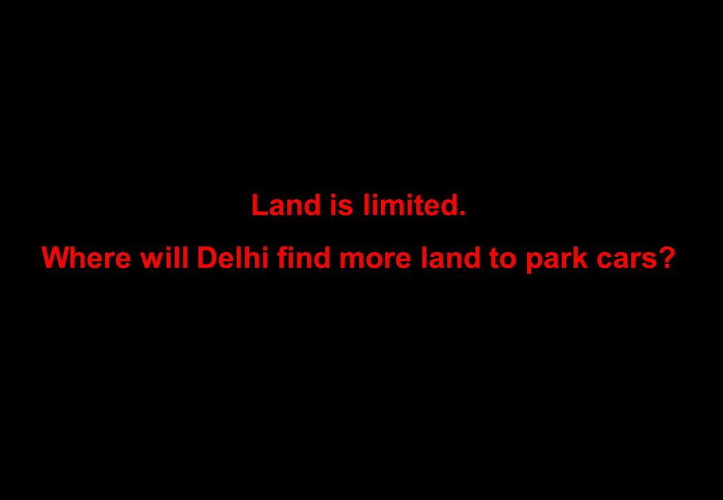 Land is limited. Where will Delhi find more land to park cars