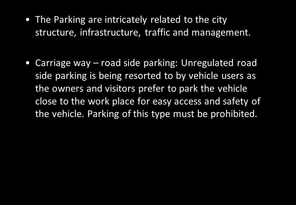 The Parking are intricately related to the city structure, infrastructure, traffic and management.