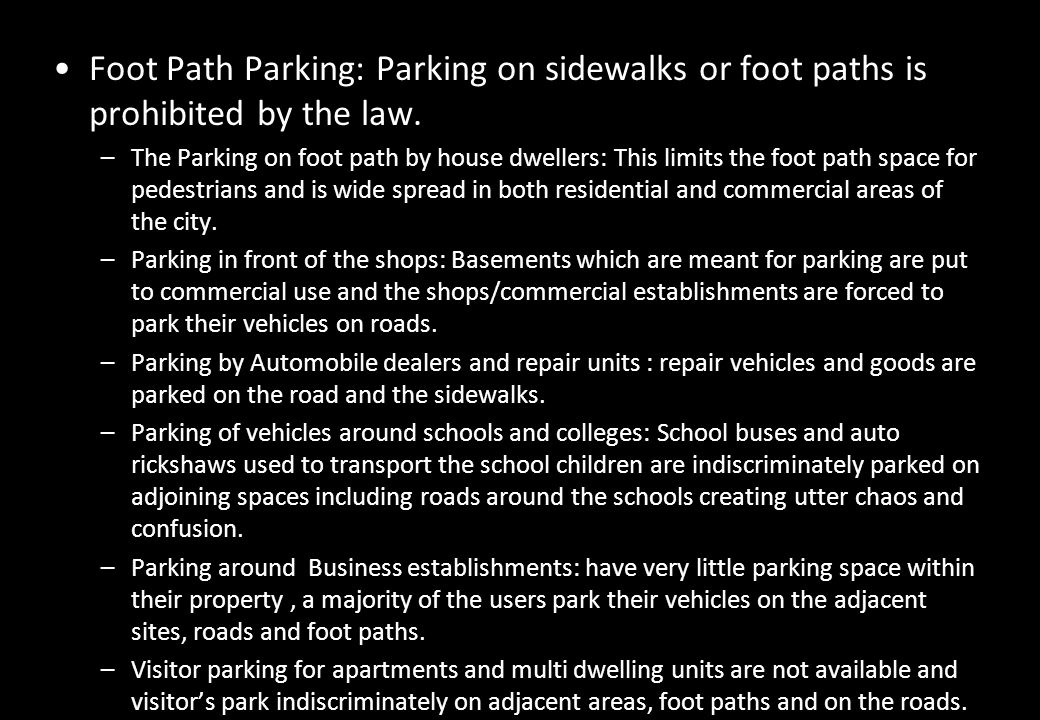Foot Path Parking: Parking on sidewalks or foot paths is prohibited by the law.