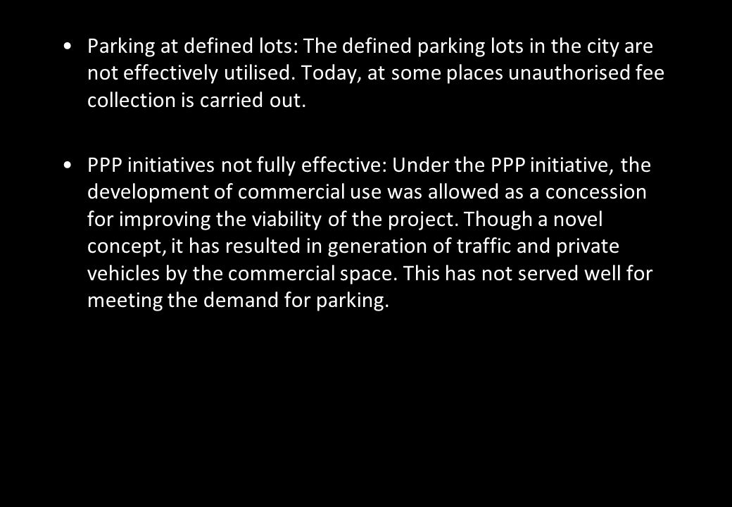Parking at defined lots: The defined parking lots in the city are not effectively utilised. Today, at some places unauthorised fee collection is carried out.