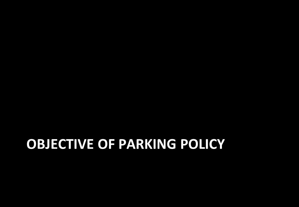 OBJECTIVE OF PARKING POLICY