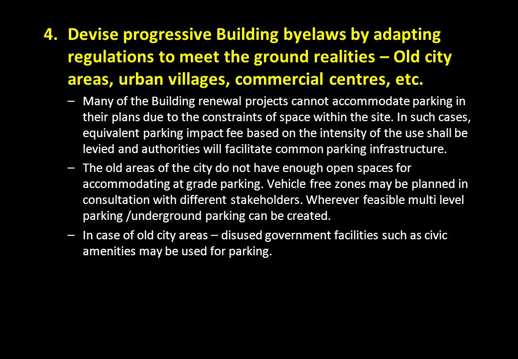 Devise progressive Building byelaws by adapting regulations to meet the ground realities – Old city areas, urban villages, commercial centres, etc.