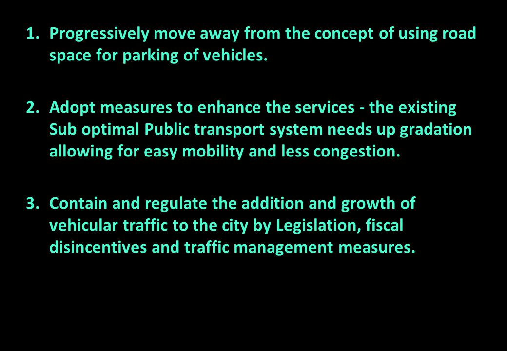 Progressively move away from the concept of using road space for parking of vehicles.
