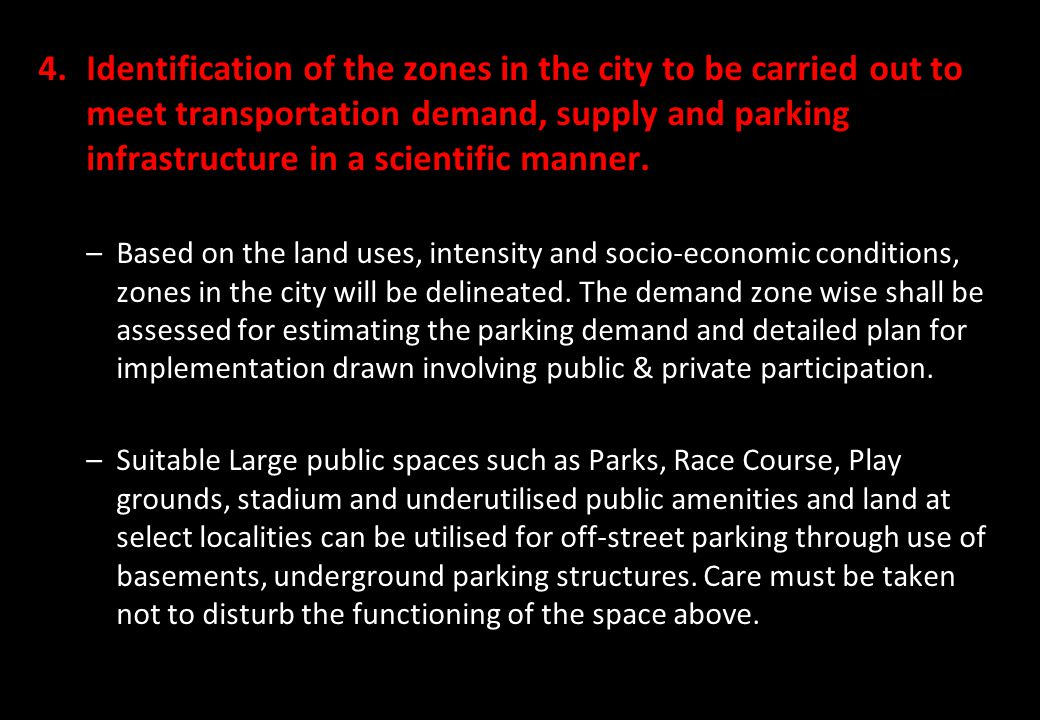 Identification of the zones in the city to be carried out to meet transportation demand, supply and parking infrastructure in a scientific manner.