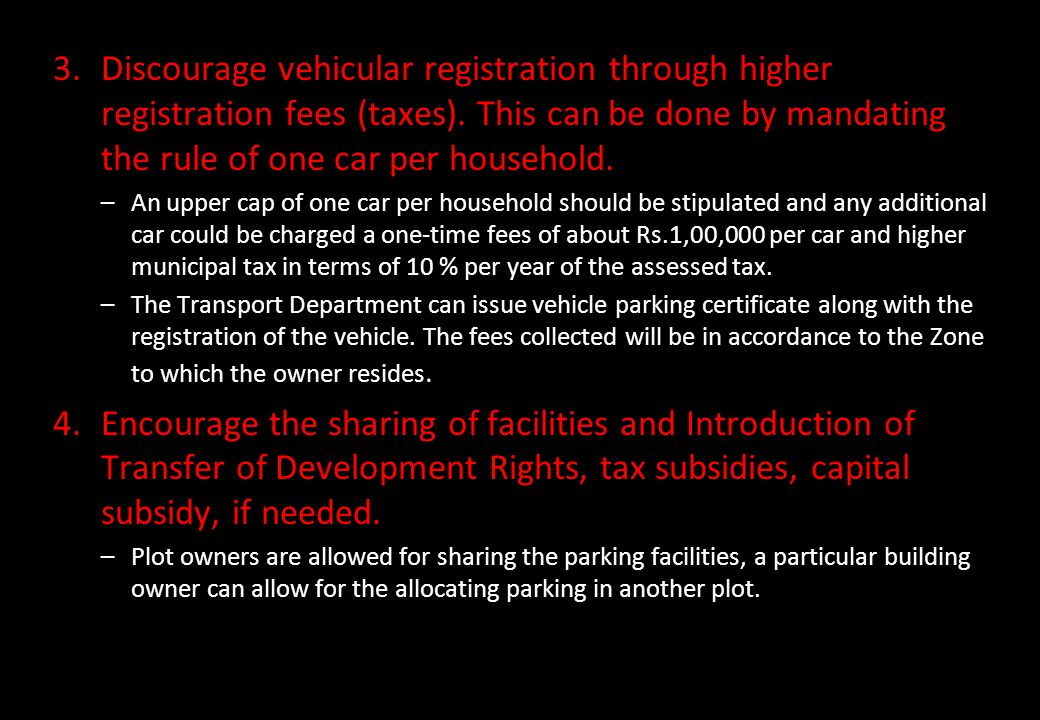 Discourage vehicular registration through higher registration fees (taxes). This can be done by mandating the rule of one car per household.