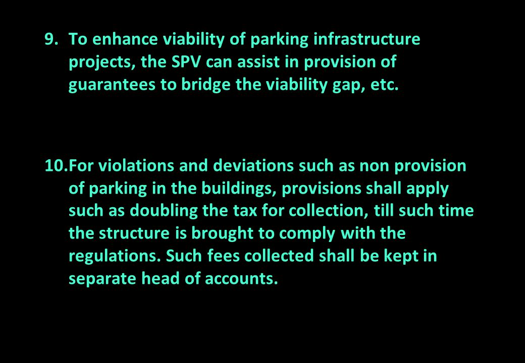 To enhance viability of parking infrastructure projects, the SPV can assist in provision of guarantees to bridge the viability gap, etc.