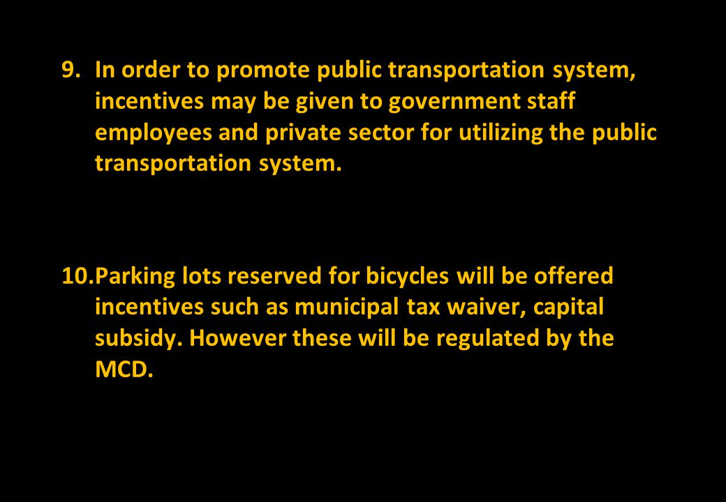 In order to promote public transportation system, incentives may be given to government staff employees and private sector for utilizing the public transportation system.