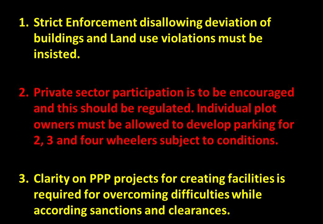 Strict Enforcement disallowing deviation of buildings and Land use violations must be insisted.