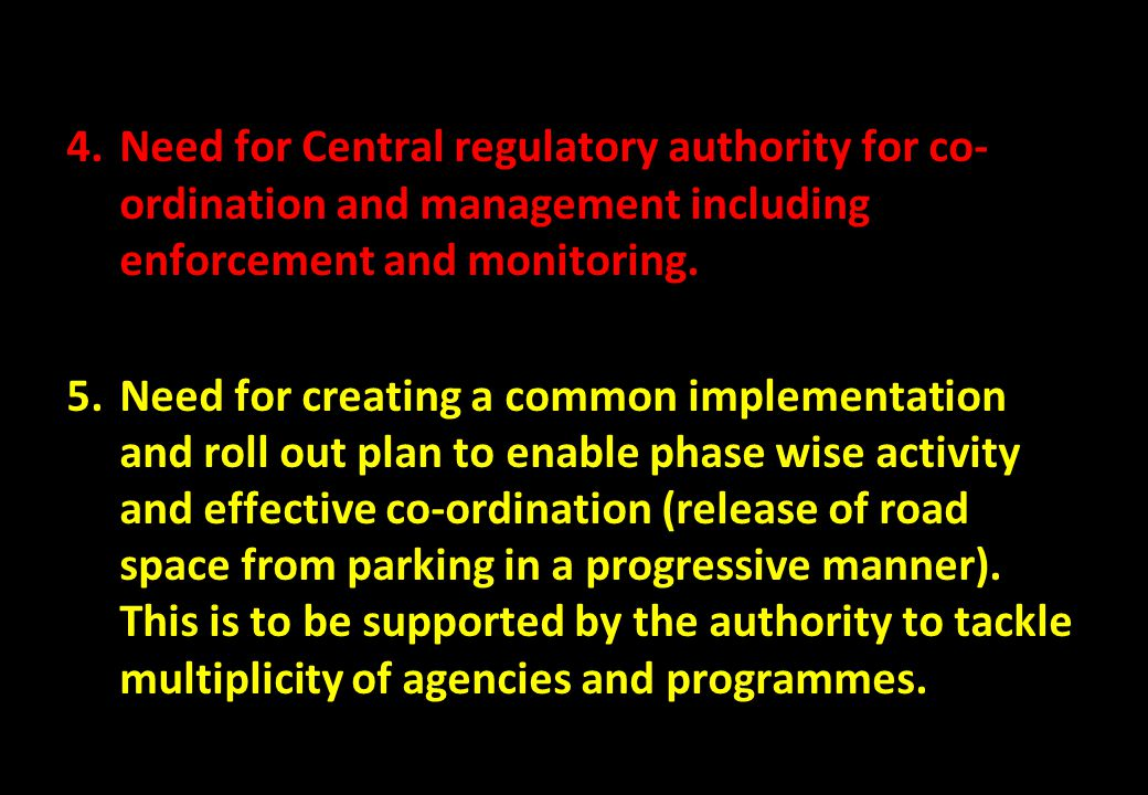 Need for Central regulatory authority for co-ordination and management including enforcement and monitoring.