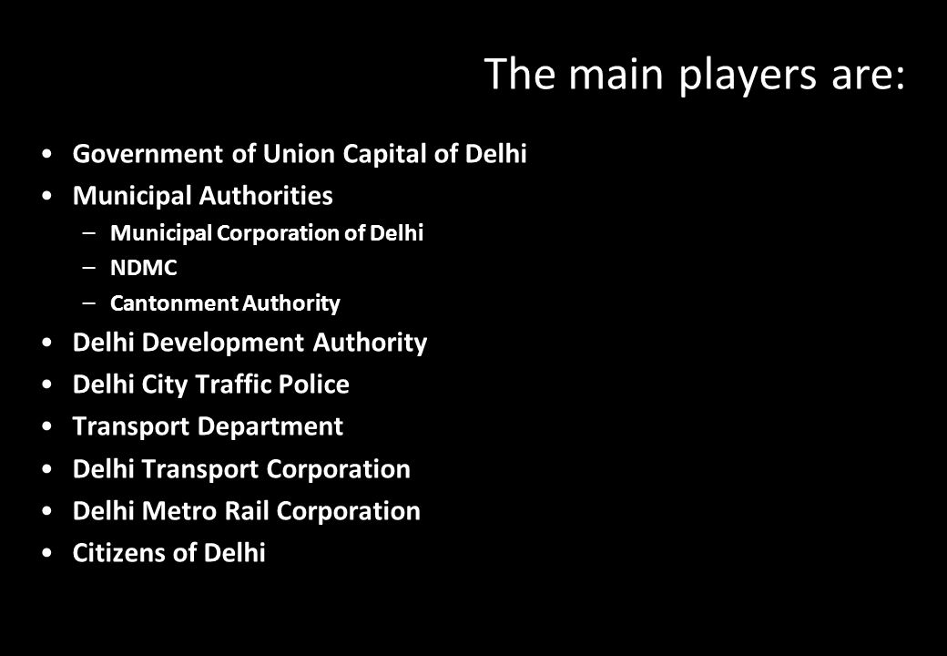 The main players are: Government of Union Capital of Delhi