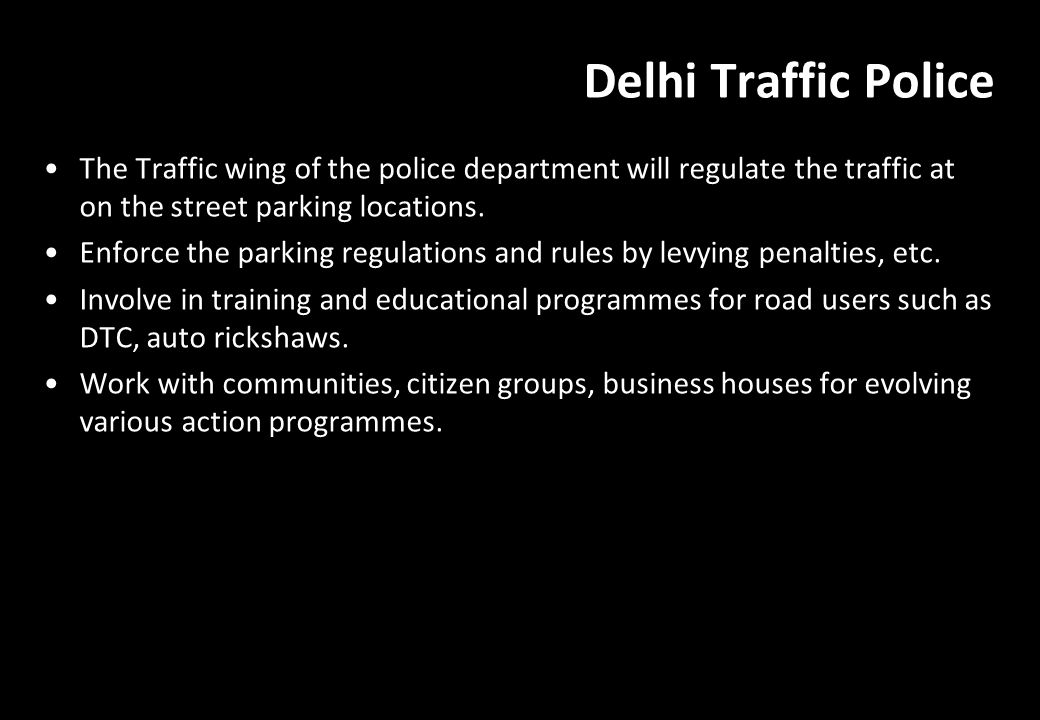 Delhi Traffic Police The Traffic wing of the police department will regulate the traffic at on the street parking locations.