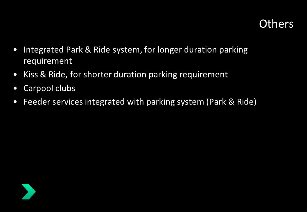 Others Integrated Park & Ride system, for longer duration parking requirement. Kiss & Ride, for shorter duration parking requirement.