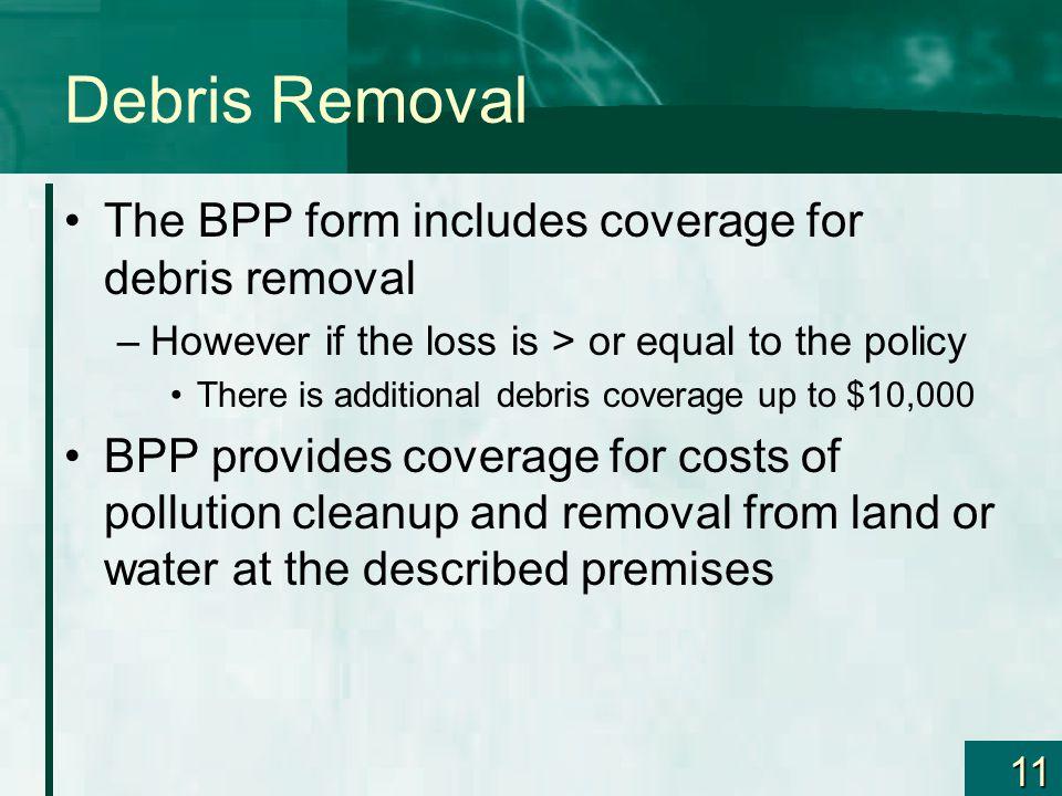 Debris Removal The BPP form includes coverage for debris removal