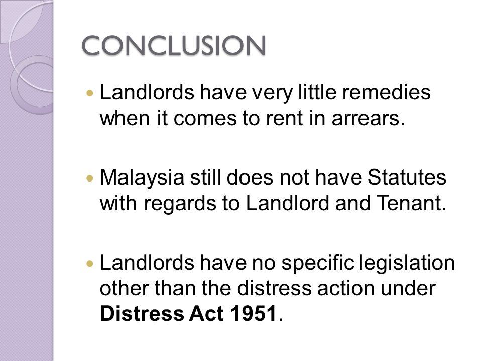 CONCLUSION Landlords have very little remedies when it comes to rent in arrears.