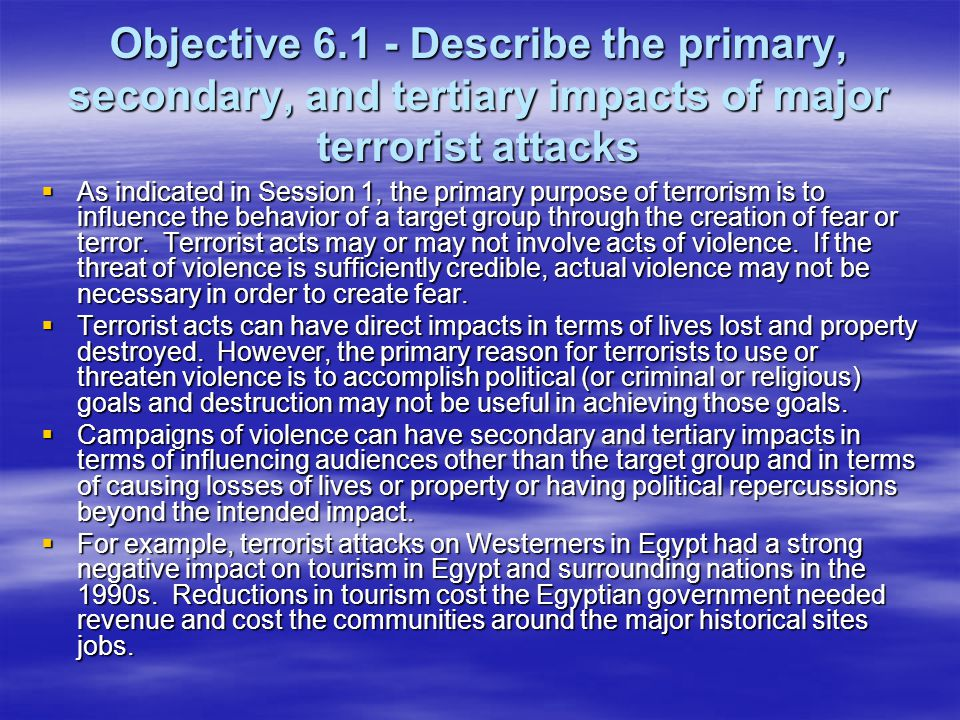 Objective 6.1 - Describe the primary, secondary, and tertiary impacts of major terrorist attacks